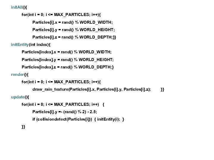 init. All(){ for(int i = 0; i <= MAX_PARTICLES; i++){ Particles[i]. x = rand()