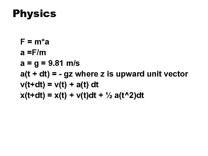 Physics F = m*a a =F/m a = g = 9. 81 m/s a(t