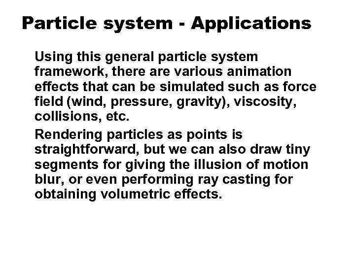 Particle system - Applications Using this general particle system framework, there are various animation
