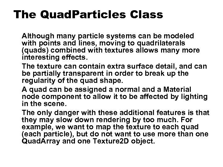 The Quad. Particles Class Although many particle systems can be modeled with points and
