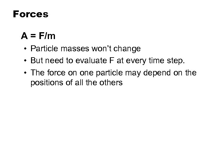 Forces A = F/m • Particle masses won't change • But need to evaluate