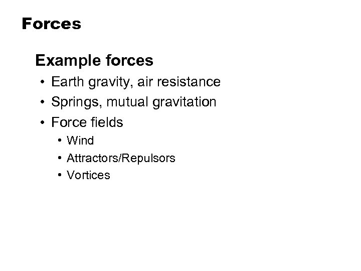 Forces Example forces • Earth gravity, air resistance • Springs, mutual gravitation • Force
