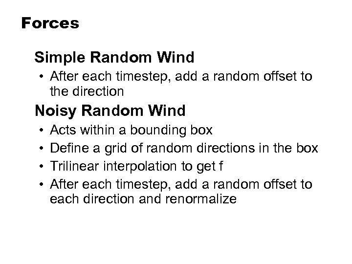 Forces Simple Random Wind • After each timestep, add a random offset to the