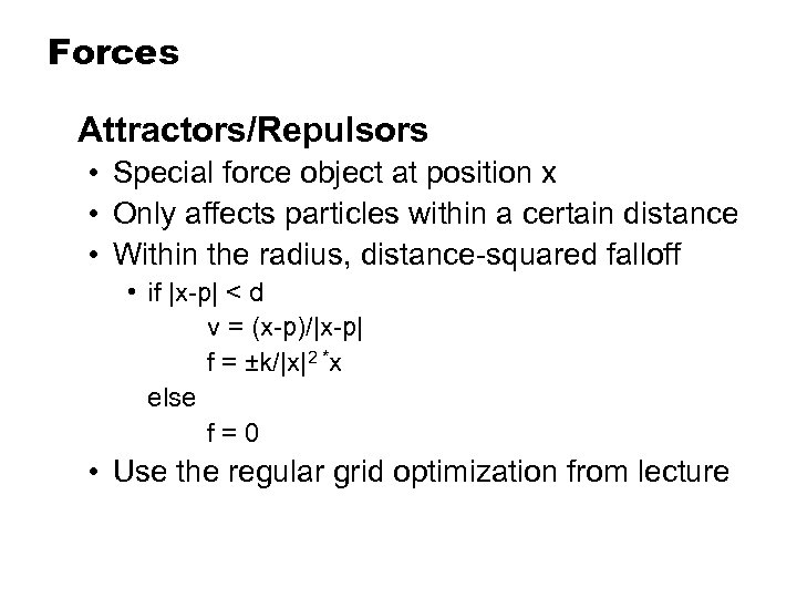 Forces Attractors/Repulsors • Special force object at position x • Only affects particles within