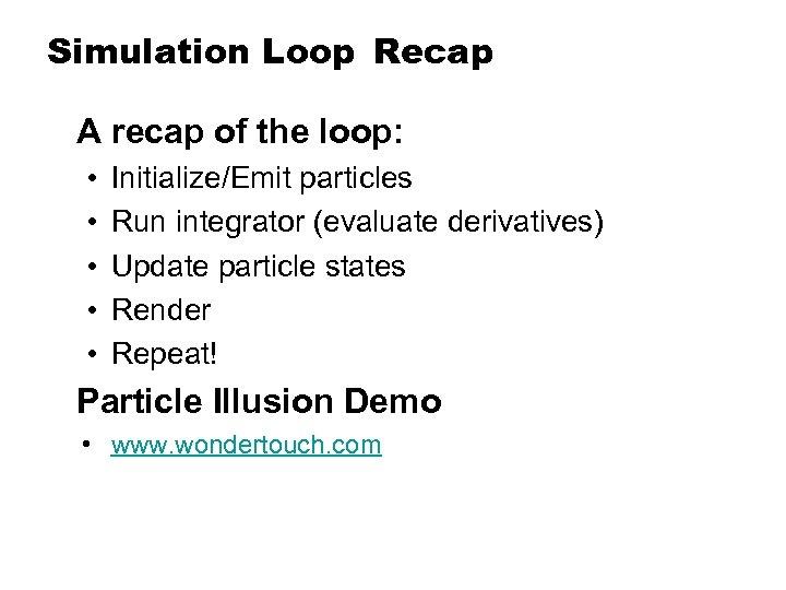 Simulation Loop Recap A recap of the loop: • • • Initialize/Emit particles Run