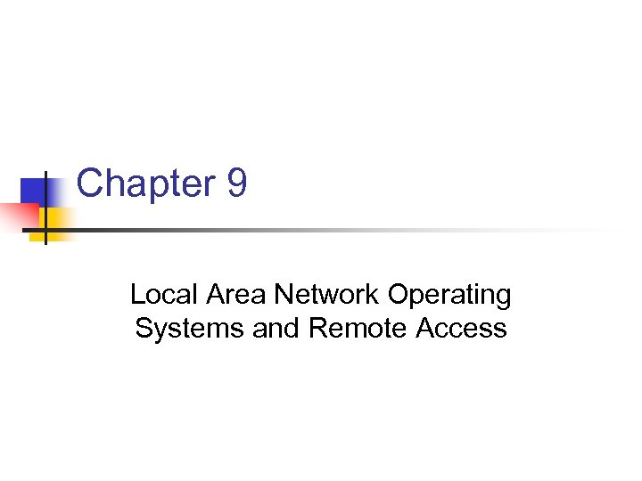 Chapter 9 Local Area Network Operating Systems and Remote Access