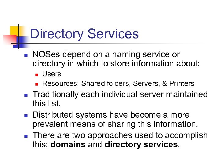 Directory Services n NOSes depend on a naming service or directory in which to
