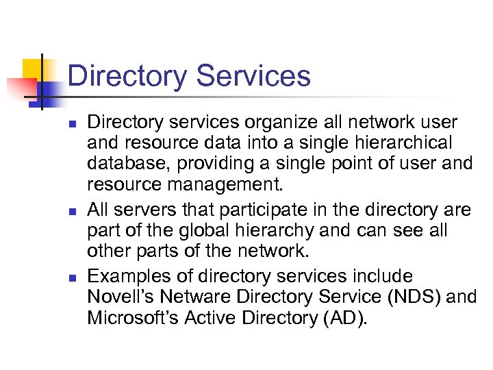 Directory Services n n n Directory services organize all network user and resource data