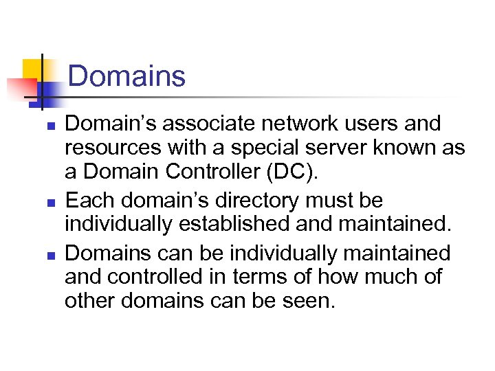 Domains n n n Domain's associate network users and resources with a special server