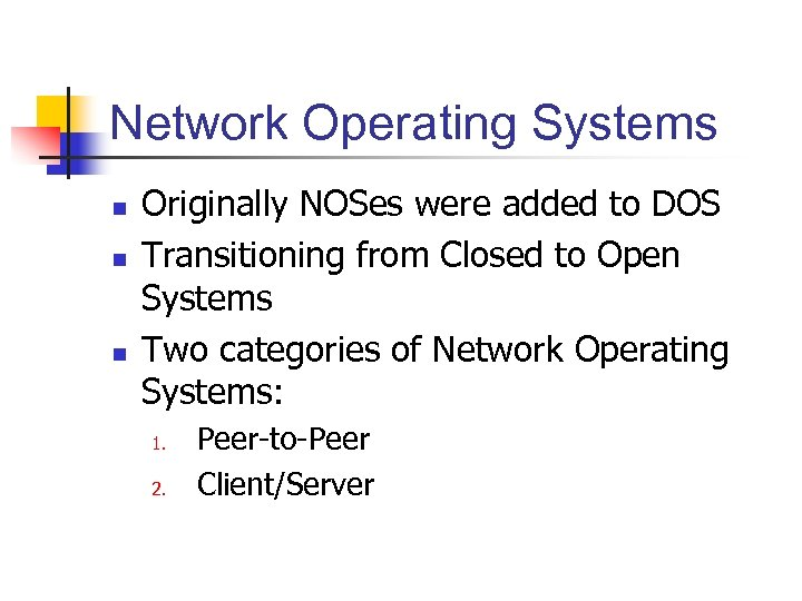Network Operating Systems n n n Originally NOSes were added to DOS Transitioning from