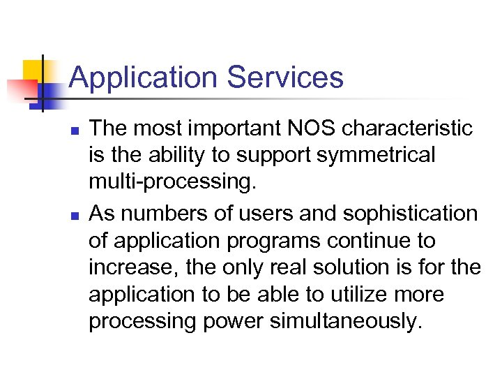 Application Services n n The most important NOS characteristic is the ability to support