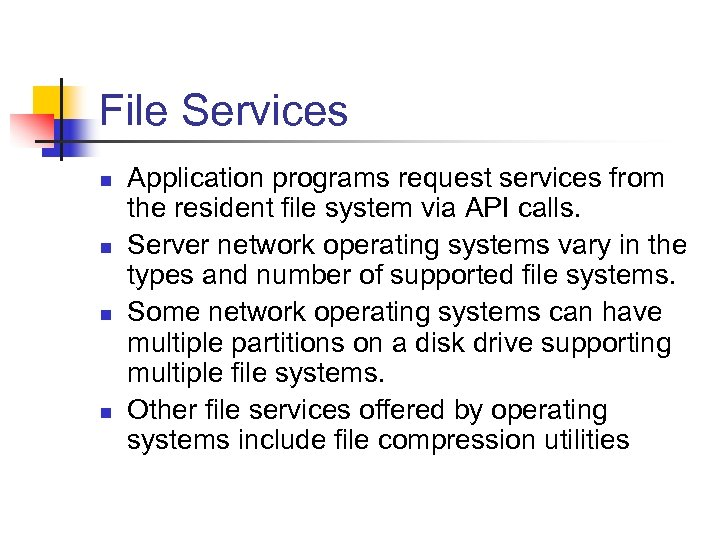 File Services n n Application programs request services from the resident file system via