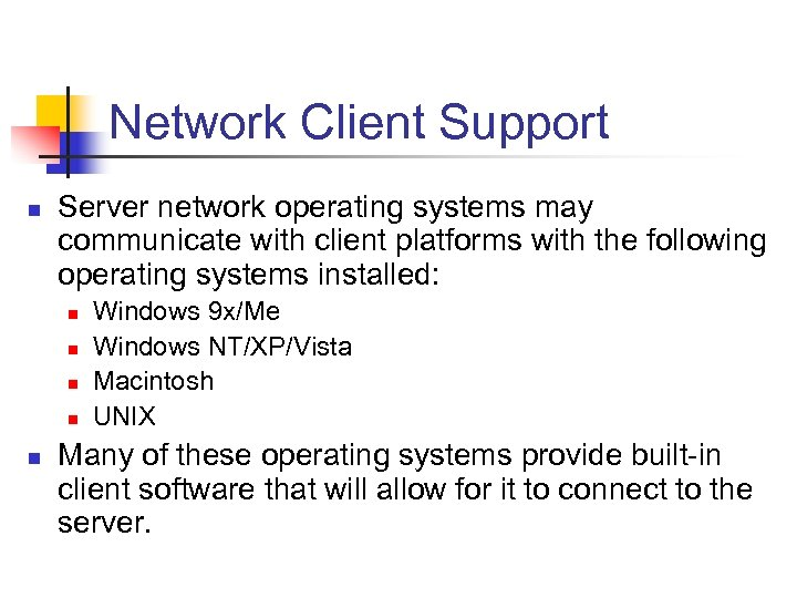 Network Client Support n Server network operating systems may communicate with client platforms with