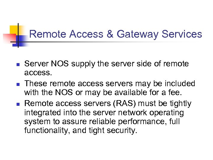 Remote Access & Gateway Services n n n Server NOS supply the server side
