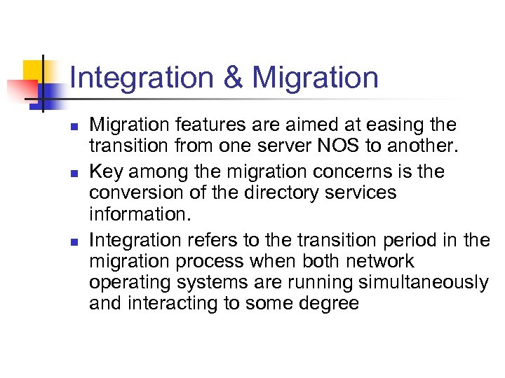 Integration & Migration n Migration features are aimed at easing the transition from one