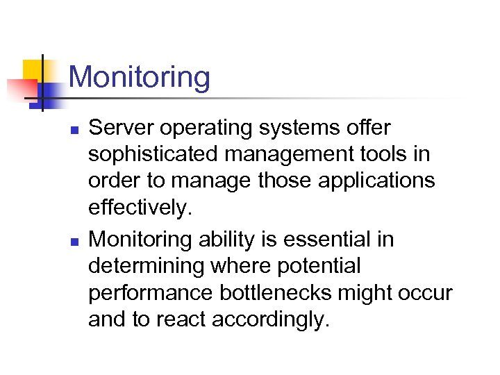 Monitoring n n Server operating systems offer sophisticated management tools in order to manage