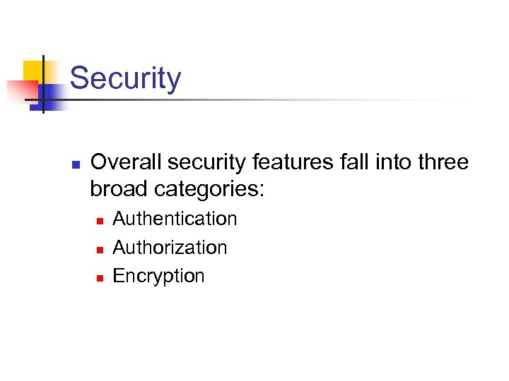 Security n Overall security features fall into three broad categories: n n n Authentication