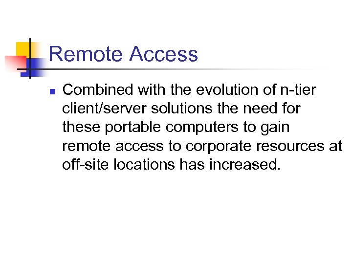 Remote Access n Combined with the evolution of n-tier client/server solutions the need for