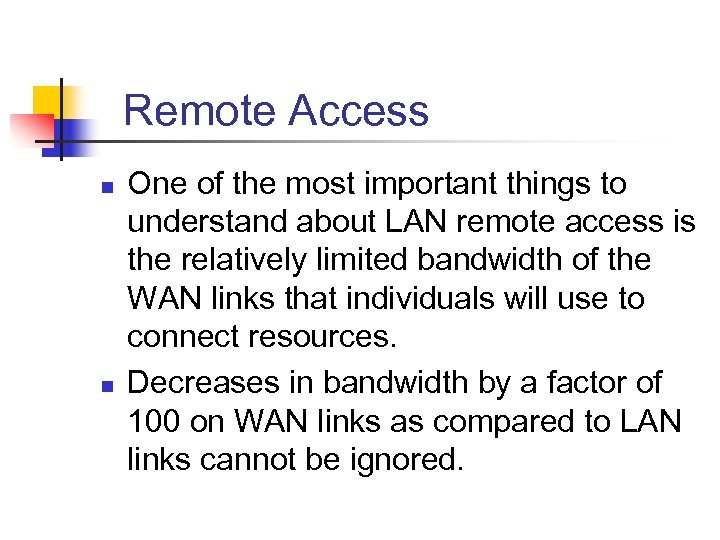 Remote Access n n One of the most important things to understand about