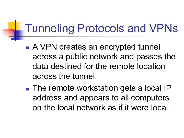 Tunneling Protocols and VPNs n n A VPN creates an encrypted tunnel across a
