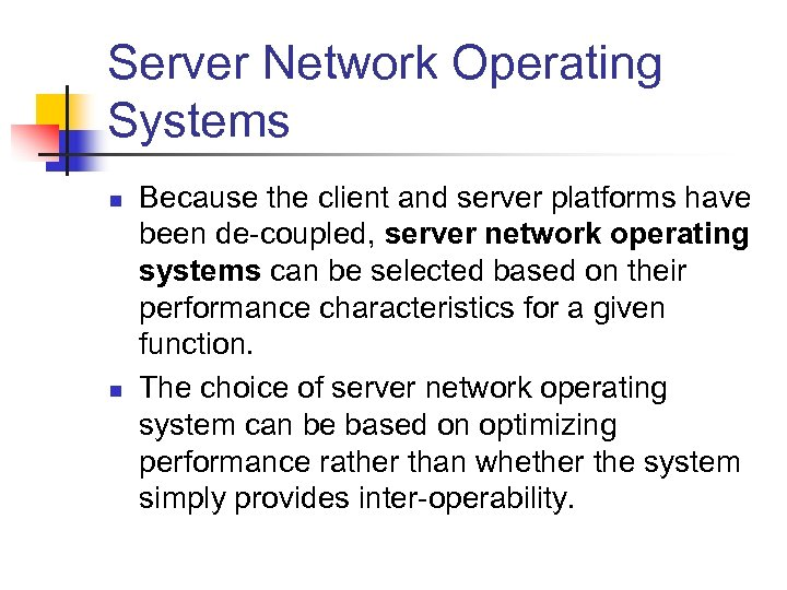 Server Network Operating Systems n n Because the client and server platforms have been