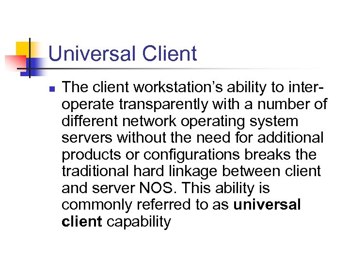 Universal Client n The client workstation's ability to interoperate transparently with a number of