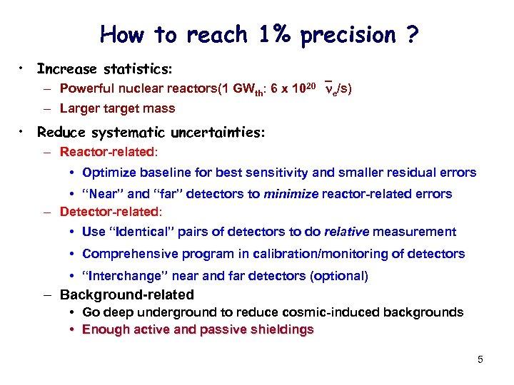 How to reach 1% precision ? • Increase statistics: – Powerful nuclear reactors(1 GWth: