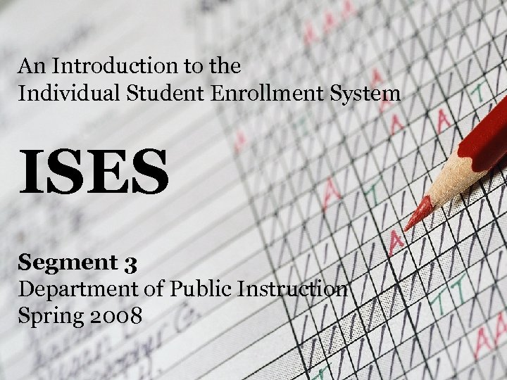 An Introduction to the Individual Student Enrollment System ISES Segment 3 Department of Public