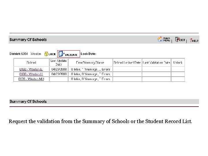 Request the validation from the Summary of Schools or the Student Record List.