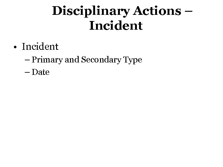 Disciplinary Actions – Incident • Incident – Primary and Secondary Type – Date