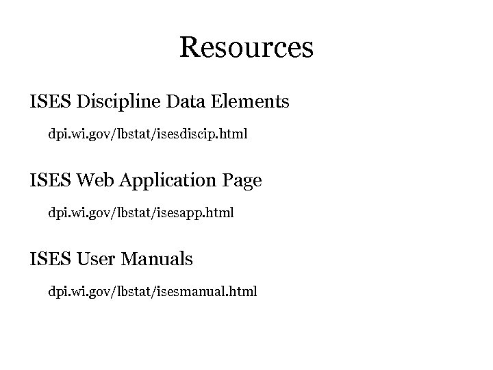 Resources ISES Discipline Data Elements dpi. wi. gov/lbstat/isesdiscip. html ISES Web Application Page dpi.