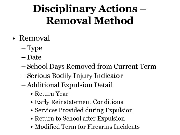 Disciplinary Actions – Removal Method • Removal – Type – Date – School Days