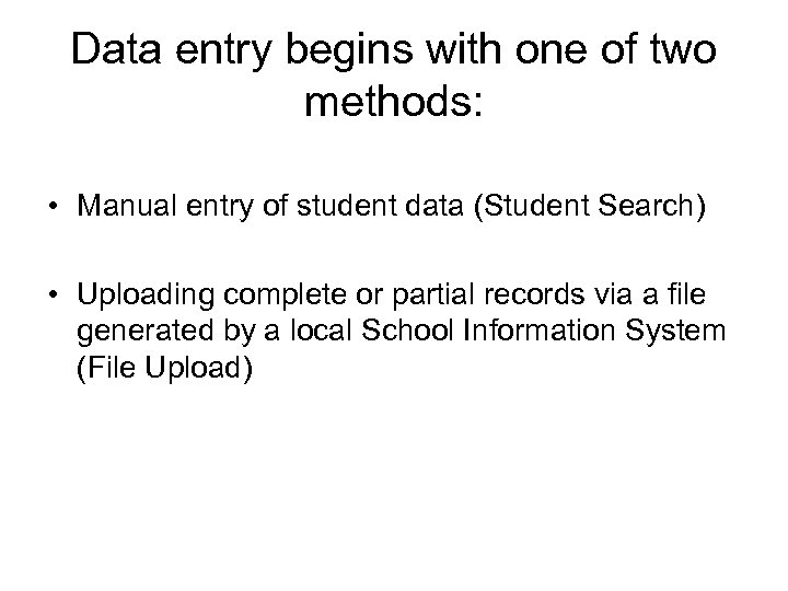 Data entry begins with one of two methods: • Manual entry of student data