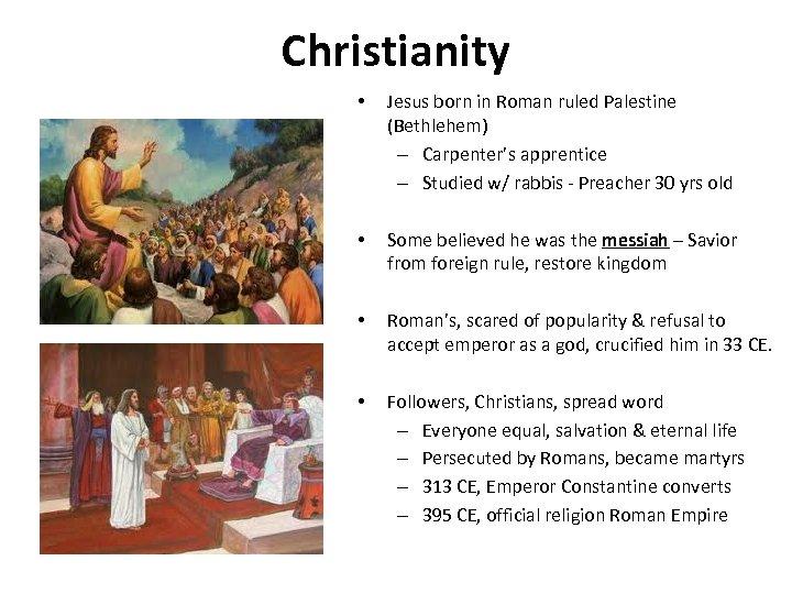 Christianity • Jesus born in Roman ruled Palestine (Bethlehem) – Carpenter's apprentice – Studied