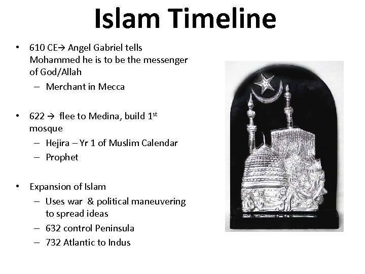 Islam Timeline • 610 CE Angel Gabriel tells Mohammed he is to be the