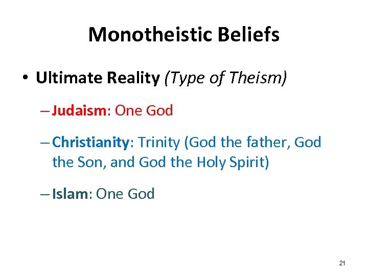 Monotheistic Beliefs • Ultimate Reality (Type of Theism) – Judaism: One God – Christianity: