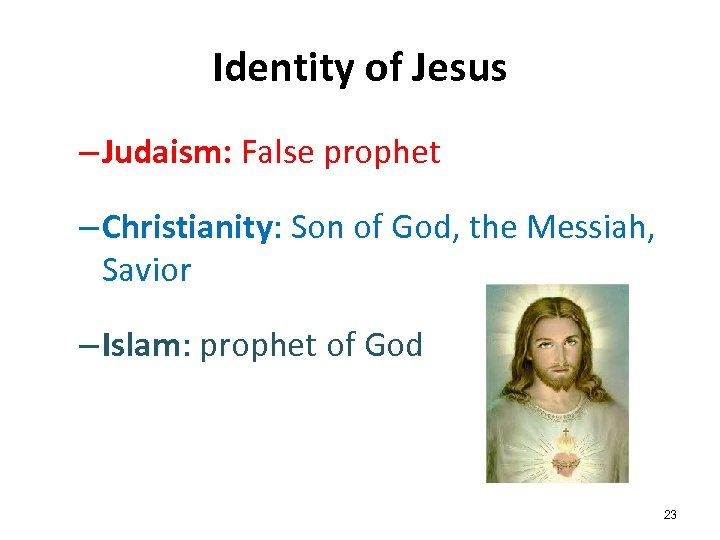 Identity of Jesus – Judaism: False prophet – Christianity: Son of God, the Messiah,