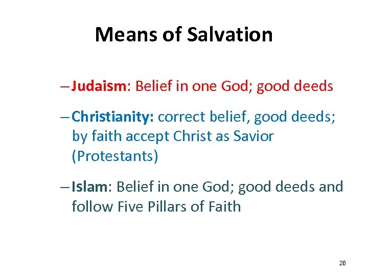 Means of Salvation – Judaism: Belief in one God; good deeds – Christianity: correct
