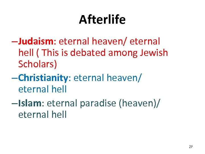 Afterlife – Judaism: eternal heaven/ eternal hell ( This is debated among Jewish Scholars)