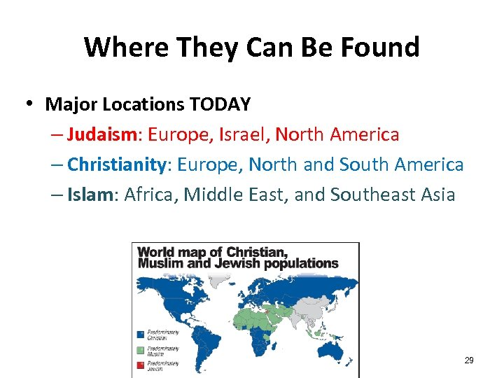 Where They Can Be Found • Major Locations TODAY – Judaism: Europe, Israel, North