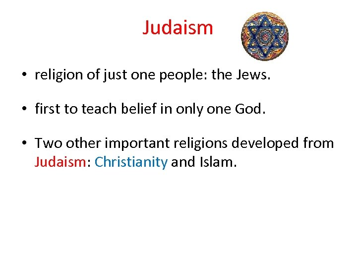 Judaism • religion of just one people: the Jews. • first to teach belief
