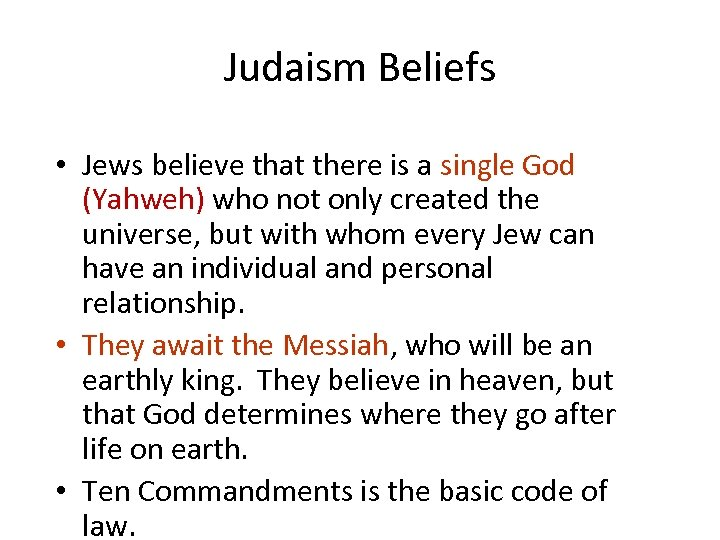 Judaism Beliefs • Jews believe that there is a single God (Yahweh) who not