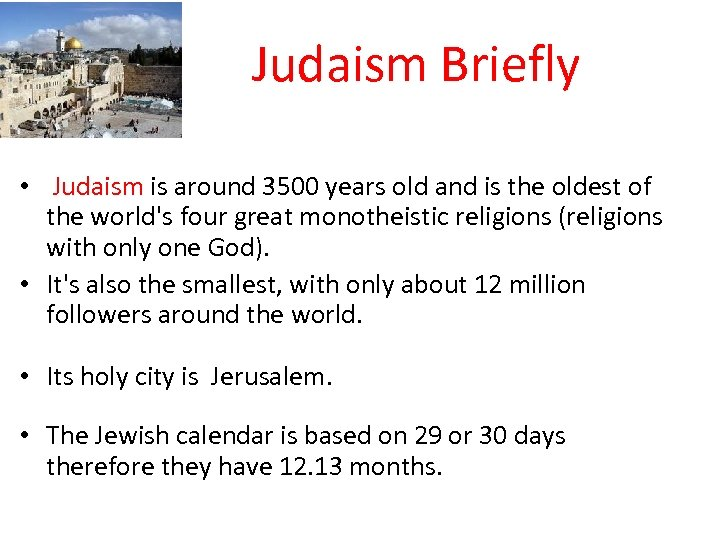 Judaism Briefly • Judaism is around 3500 years old and is the oldest of