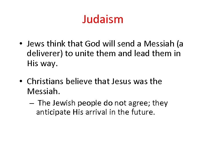 Judaism • Jews think that God will send a Messiah (a deliverer) to unite