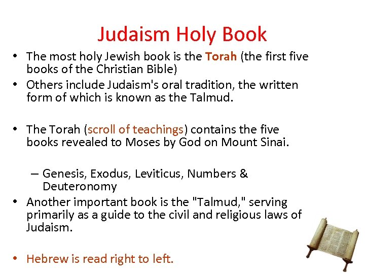 Judaism Holy Book • The most holy Jewish book is the Torah (the first