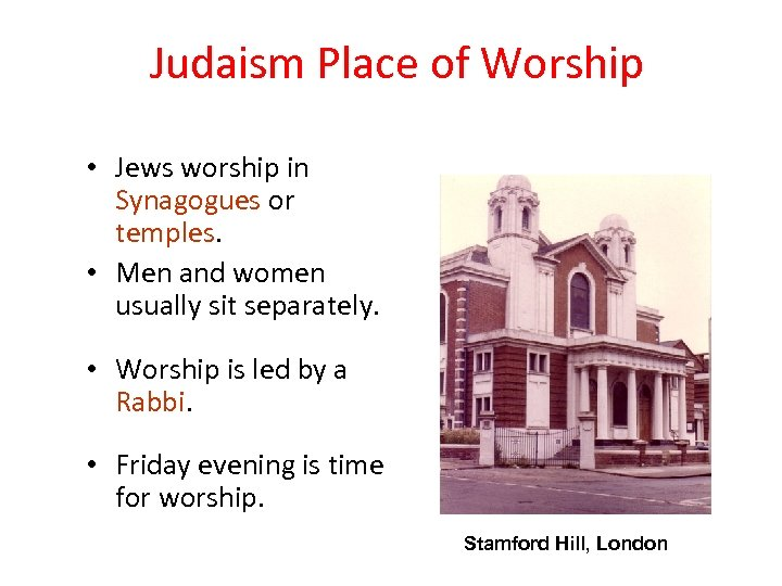 Judaism Place of Worship • Jews worship in Synagogues or temples. • Men and