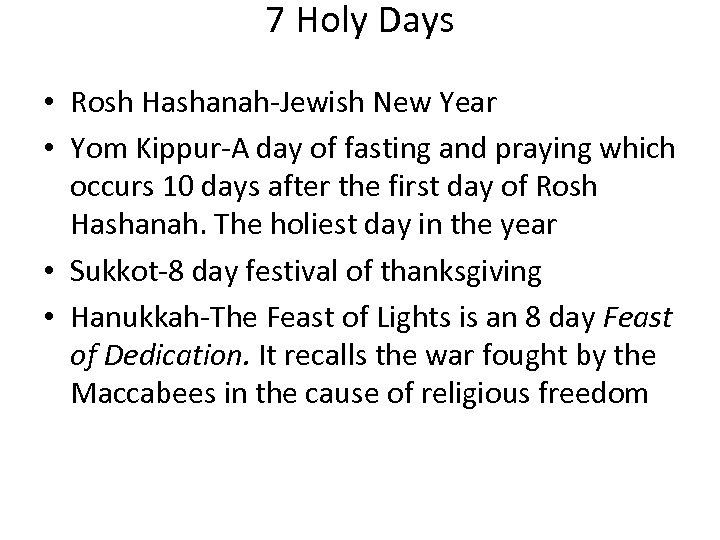 7 Holy Days • Rosh Hashanah-Jewish New Year • Yom Kippur-A day of fasting