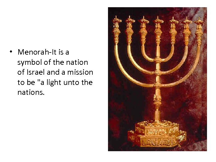 • Menorah-It is a symbol of the nation of Israel and a mission