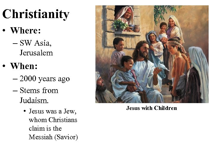 Christianity • Where: – SW Asia, Jerusalem • When: – 2000 years ago –