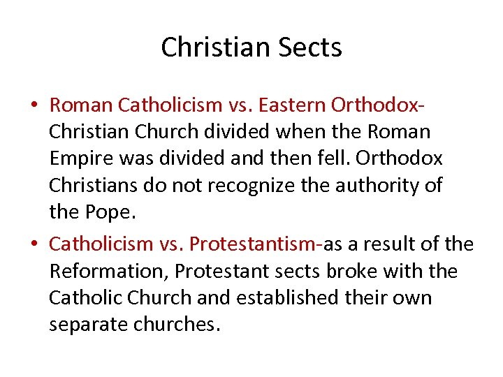 Christian Sects • Roman Catholicism vs. Eastern Orthodox. Christian Church divided when the Roman